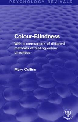 Colour-Blindness: With a Comparison of Different Methods of Testing Colour-Blindness (Hardback)