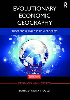 Evolutionary Economic Geography: Theoretical and Empirical Progress - Regions and Cities (Hardback)