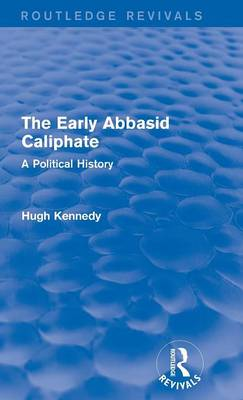 The Early Abbasid Caliphate: A Political History - Routledge Revivals (Hardback)