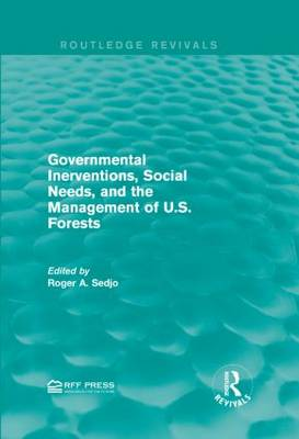 Governmental Inerventions, Social Needs, and the Management of U.S. Forests - Routledge Revivals (Hardback)