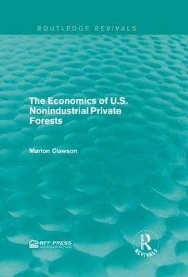 The Economics of U.S. Nonindustrial Private Forests - Routledge Revivals (Hardback)