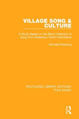 Village Song & Culture: A Study Based on the Blunt Collection of Song from Adderbury North Oxfordshire - Routledge Library Editions: Folk Music (Hardback)