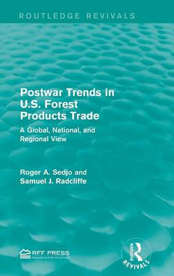 Postwar Trends in U.S. Forest Products Trade: A Global, National, and Regional View - Routledge Revivals (Hardback)
