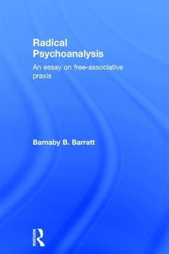 Radical Psychoanalysis: An essay on free-associative praxis (Hardback)