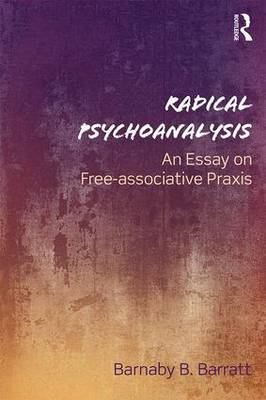 Radical Psychoanalysis: An essay on free-associative praxis (Paperback)