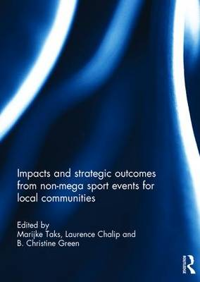 Impacts and Strategic Outcomes from Non-mega Sport Events for Local Communities (Hardback)