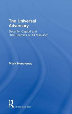The Universal Adversary: Security, Capital and 'The Enemies of All Mankind' (Hardback)