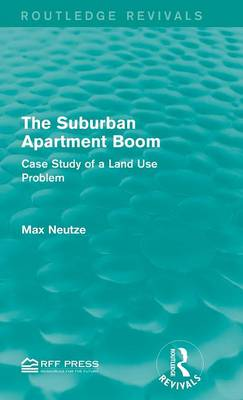 The Suburban Apartment Boom: Case Study of a Land Use Problem - Routledge Revivals (Hardback)