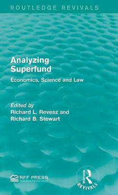 Analyzing Superfund: Economics, Science and Law - Routledge Revivals (Hardback)