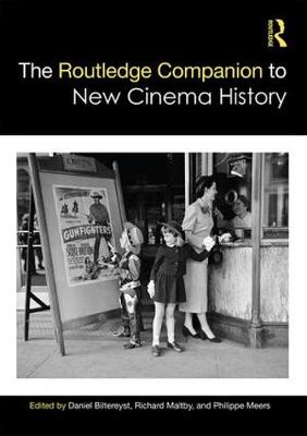 The Routledge Companion to New Cinema History - Routledge Media and Cultural Studies Companions (Hardback)