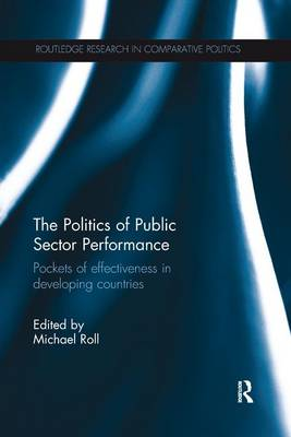 The Politics of Public Sector Performance: Pockets of Effectiveness in Developing Countries - Routledge Research in Comparative Politics (Paperback)