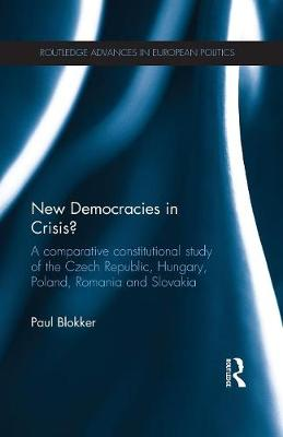 New Democracies in Crisis?: A Comparative Constitutional Study of the Czech Republic, Hungary, Poland, Romania and Slovakia - Routledge Advances in European Politics (Paperback)