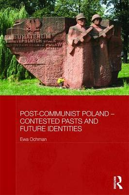 Post-Communist Poland - Contested Pasts and Future Identities (Paperback)