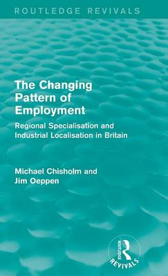 The Changing Pattern of Employment: Regional Specialisation and Industrial Localisation in Britain - Routledge Revivals (Hardback)