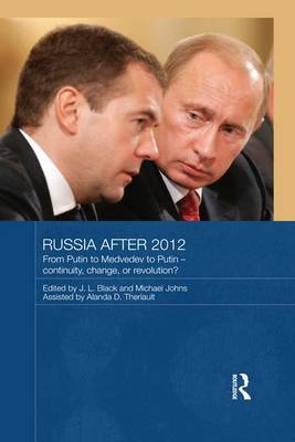 Russia after 2012: From Putin to Medvedev to Putin - Continuity, Change, or Revolution? - Routledge Contemporary Russia and Eastern Europe Series (Paperback)
