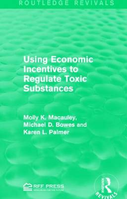 Using Economic Incentives to Regulate Toxic Substances - Routledge Revivals (Hardback)
