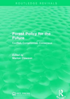 Forest Policy for the Future: Conflict, Compromise, Consensus - Routledge Revivals (Hardback)