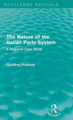 The Nature of the Italian Party System: A Regional Case Study - Routledge Revivals (Hardback)
