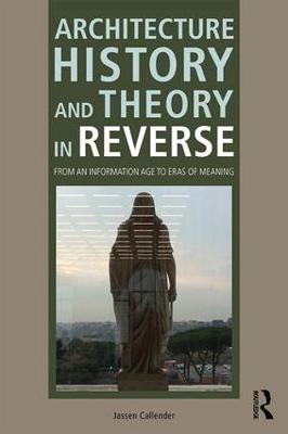 Architecture History and Theory in Reverse: From an Information Age to Eras of Meaning (Paperback)