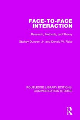 Face-to-Face Interaction: Research, Methods, and Theory - Routledge Library Editions: Communication Studies (Hardback)