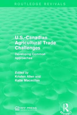 U.S.-Canadian Agricultural Trade Challenges: Developing Common Approaches - Routledge Revivals (Hardback)