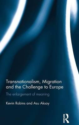 Transnationalism, Migration and the Challenge to Europe: The Enlargement of Meaning (Hardback)