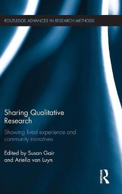 Sharing Qualitative Research: Showing Lived Experience and Community Narratives - Routledge Advances in Research Methods (Hardback)