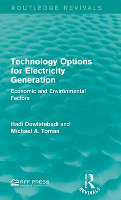 Technology Options for Electricity Generation: Economic and Environmental Factors - Routledge Revivals (Hardback)