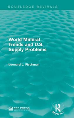 World Mineral Trends and U.S. Supply Problems - Routledge Revivals (Hardback)
