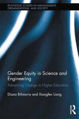 Gender Equity in Science and Engineering: Advancing Change in Higher Education - Routledge Studies in Management, Organizations and Society (Paperback)