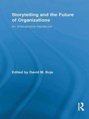 Storytelling and the Future of Organizations: An Antenarrative Handbook (Paperback)