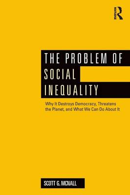 The Problem of Social Inequality: Why It Destroys Democracy, Threatens the Planet, and What We Can Do About It (Paperback)