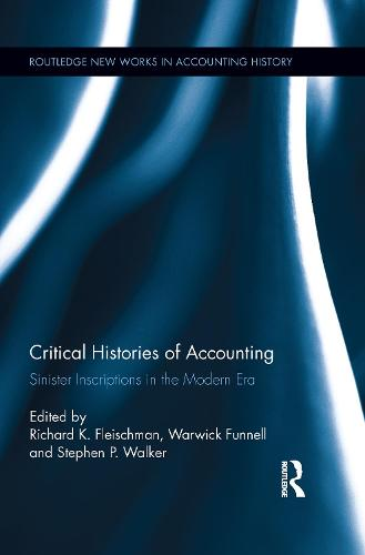 Critical Histories of Accounting: Sinister Inscriptions in the Modern Era (Paperback)