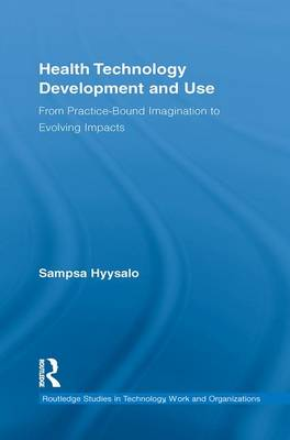 Health Technology Development and Use: From Practice-Bound Imagination to Evolving Impacts - 3D Photorealistic Rendering (Paperback)