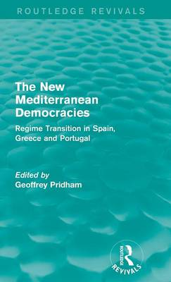 The New Mediterranean Democracies: Regime Transition in Spain, Greece and Portugal - Routledge Revivals (Hardback)