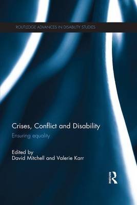 Crises, Conflict and Disability: Ensuring Equality - Routledge Advances in Disability Studies (Paperback)