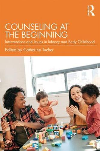 Counseling at the Beginning: Interventions and Issues in Infancy and Early Childhood (Paperback)