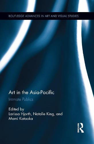Art in the Asia-Pacific: Intimate Publics - Routledge Advances in Art and Visual Studies (Paperback)