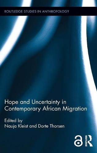 Hope and Uncertainty in Contemporary African Migration - Routledge Studies in Anthropology (Hardback)