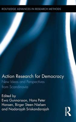 Action Research for Democracy: New Ideas and Perspectives from Scandinavia - Routledge Advances in Research Methods (Hardback)