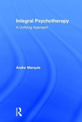 Integral Psychotherapy: A Unifying Approach (Hardback)