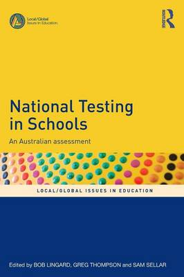 National Testing in Schools: An Australian assessment - Local/Global Issues in Education (Paperback)