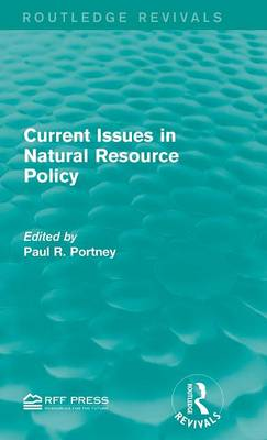 Current Issues in Natural Resource Policy - Routledge Revivals (Hardback)