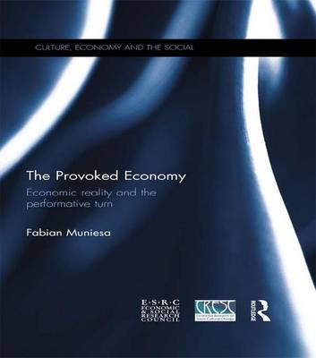 The Provoked Economy: Economic Reality and the Performative Turn - CRESC (Paperback)