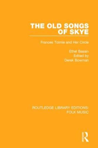 The Old Songs of Skye: Frances Tolmie and Her Circle - Routledge Library Editions: Folk Music (Hardback)