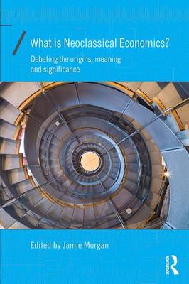 What is Neoclassical Economics?: Debating the origins, meaning and significance - Economics as Social Theory (Paperback)