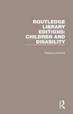 Routledge Library Editions: Children and Disability - Routledge Library Editions: Children and Disability (Hardback)