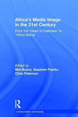 """Africa's Media Image in the 21st Century: From the """"Heart of Darkness"""" to """"Africa Rising"""" - Communication and Society (Hardback)"""