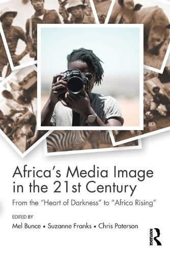 """Africa's Media Image in the 21st Century: From the """"Heart of Darkness"""" to """"Africa Rising"""" - Communication and Society (Paperback)"""