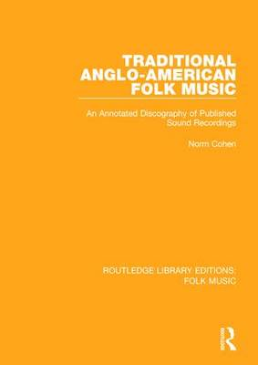 Traditional Anglo-American Folk Music: An Annotated Discography of Published Sound Recordings - Routledge Library Editions: Folk Music (Hardback)